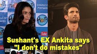 """Sushant's EX Ankita says """"I don't do mistakes"""" - IANSINDIA"""