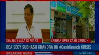 DEA Secy Subhash Chandra speaks over the recent Cash crunch crisis - NEWSXLIVE
