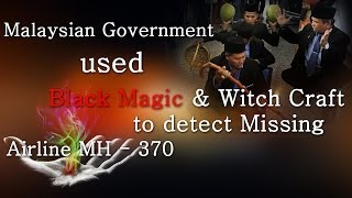 Malaysian Government used Black magic & witch Craft to detect missing Airline MH-370