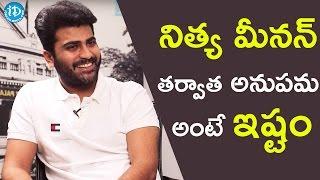 I Like Anupama Parameshwaran Most After Nithya menon - Sharwanand || Talking Movies With iDream - IDREAMMOVIES