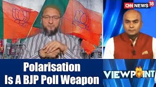 Viewpoint | Owaisi:Polarisation Is A BJP Poll Weapon| Hindu-Muslim Devide Hindering Vikas|CNN News18 - IBNLIVE