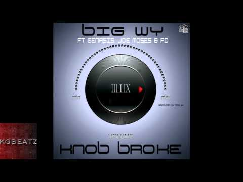 Big Wy ft. Genasis Joe Moses, AD - Knob Broke [Prod. By Big Wy] [New 2013]