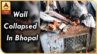 Twarit Mukhya: Wall of a house collapses; woman and her 2 daughters dead in Bhopal - ABPNEWSTV