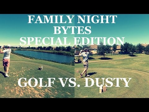 Family Night Bytes - Golf vs. Dusty