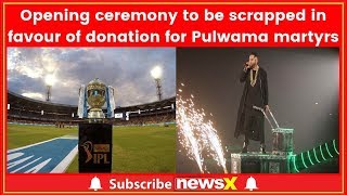 IPL 2019: BCCI to scrap opening ceremony this year, donate amount to Pulwama martyrs families - NEWSXLIVE