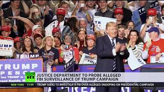 DOJ to launch probe into Trump campaign 'infiltration' by FBI - RUSSIATODAY