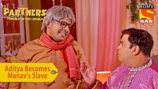 Your Favorite Character | Aditya Becomes Manav's Slave | Partners Trouble Ho Gayi Double - SABTV