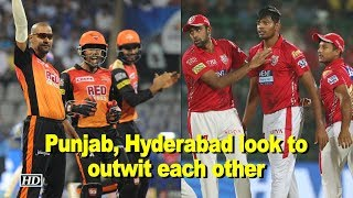 IPL-2018| Punjab, Hyderabad look to outwit each other - IANSINDIA