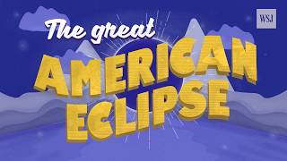 The 'Great American Eclipse': What to Expect on Aug. 21 - WSJDIGITALNETWORK