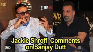 Jackie Shroff on Sanjay Dutt as an actor - IANSINDIA