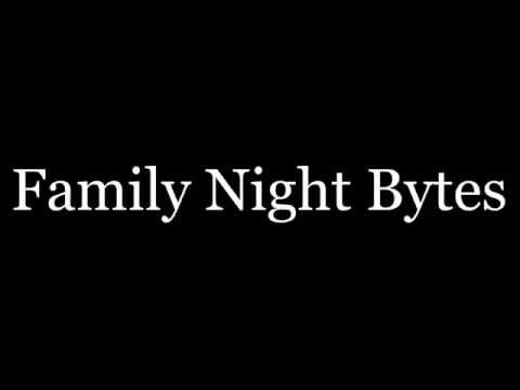 Family Night Bytes