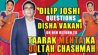 Dilip Joshi questions Disha Vakani on her return to Tarak Mehta Ka... I Exclusive I TelluChakkar - TELLYCHAKKAR