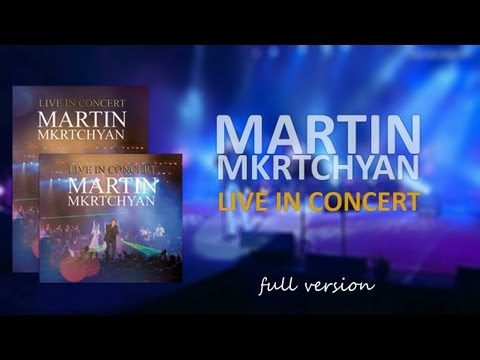 Martin Mkrtchyan Live in Concert ( FULL VERSION )