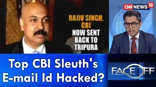 Top CBI Sleuth's E-mail Id Hacked ? | Face Off | CNN News18 - IBNLIVE