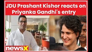 Priyanka Gandhi enters Politics, JDU Leader Prashant Kishor reacts - NEWSXLIVE