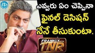 ఎవ్వరు ఏం చెప్పిన ఫైనల్  డెసిషన్ నేనే తీసుకుంటా. - Actor Jagapathi Babu || Frankly With TNR - IDREAMMOVIES