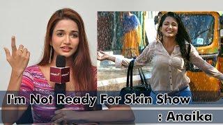 I'm Not Ready For Skin Show : Anaika Soti - IGTELUGU