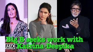 Big B seeks works with Katrina & Deepika, Publishes Job Application - IANSLIVE