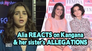 Alia REACTS on Kangana and her sister's ALLEGATIONS: I'll remain quiet - IANSLIVE