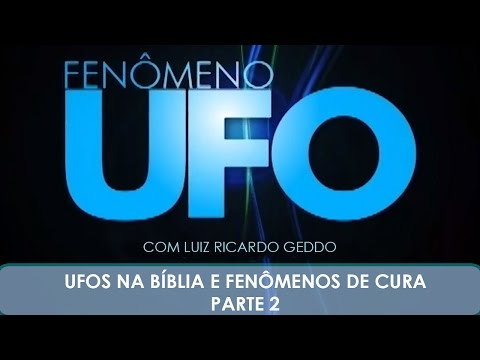 Fenmeno UFO: UFOS na Bblia, Fenmenos de Cura (17/05/2013) Bloco B