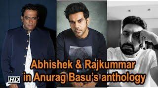Abhishek & Rajkummar to work in Anurag Basu's anthology - IANSLIVE