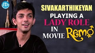 Sivakarthikeyan Playing A Lady Role In Remo Movie - Anirudh Ravichander || Talking Movies - IDREAMMOVIES