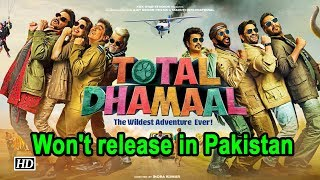 'Total Dhamaal' won't release in Pakistan - IANSINDIA