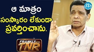 That's how bad I was.. - N Narsinga Rao | Frankly With TNR - IDREAMMOVIES