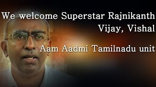 We welcome Superstar Rajnikanth , Vijay, Vishal – Aam Aadmi Tamilnadu unit