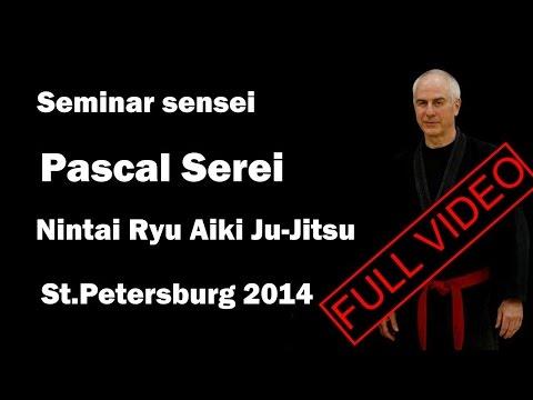 Seminar 7 sensei Pascal Serei Nintai Ryu Aiki ju jutsu Russia 2014
