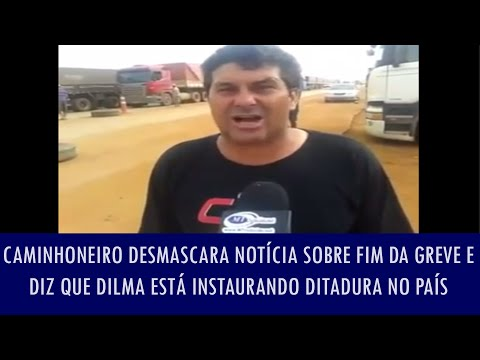 Caminhoneiro desmascara notícia sobre fim da greve e diz que Dilma está instaurando ditadura no país