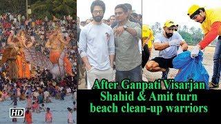 After Ganpati Visarjan, Shahid & Amit turn beach clean-up warriors - IANSLIVE