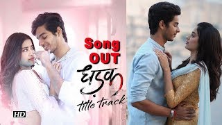 Dhadak Song | Janhvi-Ishaan's love story in this title track - IANSLIVE