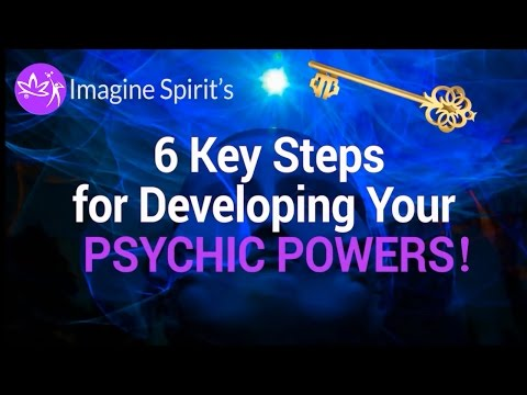 Developing Psychic Powers - 6 Easy Key Steps