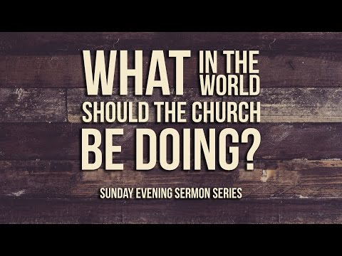 What in the World Should the Church be Doing? Worshiping in Scripture