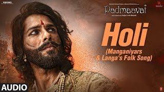 Padmaavat: Holi (Manganiyars & Langa's folk song) Audio Deepika Padukone Shahid Kapoor Ranveer Singh - TSERIES