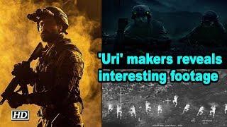 'Uri' makers reveals interesting footage - IANSINDIA