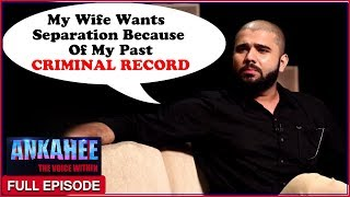 Wife Wants Separation Because Of Husband's CRIMINAL RECORD   Ankahee The Voice Within   Full Ep 18 - ZOOMDEKHO