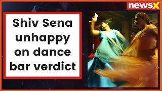 Shiv Sena unhappy on dance bar verdict says, state govt. failed to present its view in Supreme Court - NEWSXLIVE