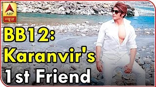 Bigg Boss 12: Karanvir Bohra's FIRST FRIEND in the house - ABPNEWSTV