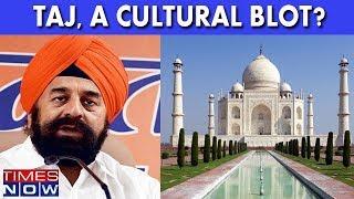 BJP MLA RP Singh Talks On The Taj Mahal Controversy - TIMESNOWONLINE