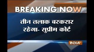 Supreme Court upholds Triple Talaq practice, asks Union government to bring legislation - INDIATV