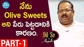 Olive Mithai Sweets MD Dora Raju Exclusive Interview - Part #1 || Dil Se With Anjali - IDREAMMOVIES
