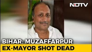 Former Mayor, Driver Shot Dead In Bihar's Muzaffarpur - NDTV