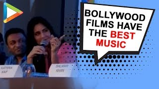 "Katrina Kaif: ""Bollywood films have the BEST MUSIC in the world"" 
