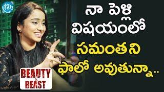 నా పెళ్లి విషయంలో సమంత ని ఫాలో అవుతున్నా - Anchor Vindhya Reddy || Beauty & Beast - IDREAMMOVIES