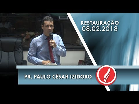 Noite da Restauração - Pr. Paulo César Izidoro - 08 02 2018