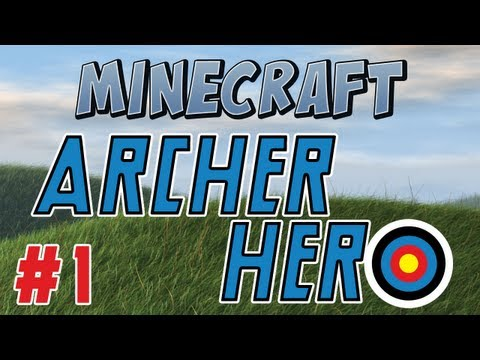Minecraft Archer Hero Part 1 I need a hero