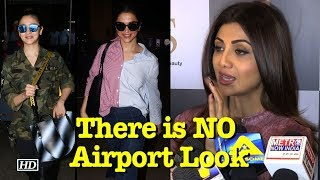 "Shilpa Shetty says ""There is NO Airport Look"" - BOLLYWOODCOUNTRY"