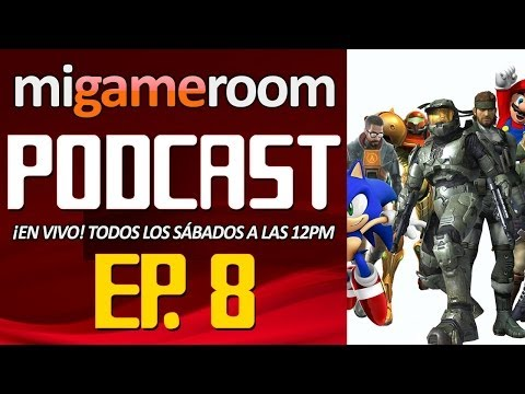 Mi Gameroom Live Podcast. Ep. 8 (Parte 1)